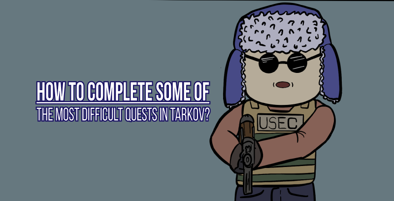 How to complete some of the most difficult quests in Escape from Tarkov?